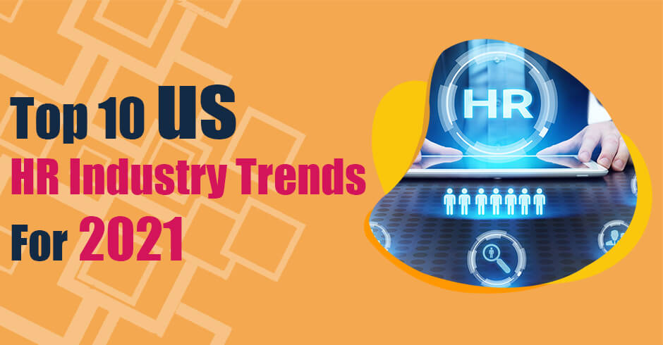 Top 10 us hr industry trends for 2021