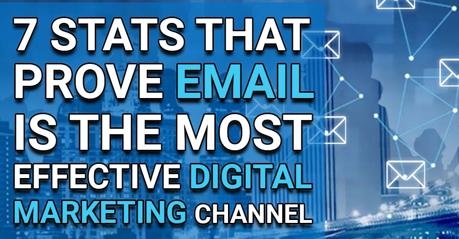 7 Stats That Prove Email is the Most Effective Digital Marketing Channel - ESD